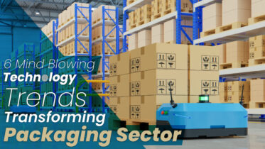 6 Mind Blowing Technology Trends Transforming Packaging Sector